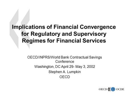 1 Implications of Financial Convergence for Regulatory and Supervisory Regimes for Financial Services OECD/INPRS/World Bank Contractual Savings Conference.