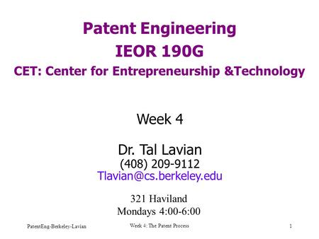 PatentEng-Berkeley-Lavian Week 4: The Patent Process 1 Patent Engineering IEOR 190G CET: Center for Entrepreneurship &Technology Week 4 Dr. Tal Lavian.