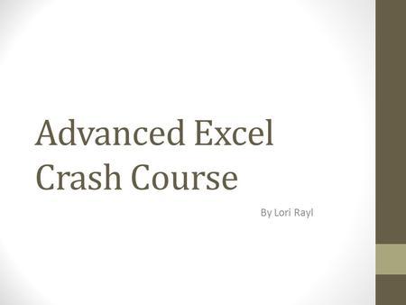 "Advanced Excel Crash Course By Lori Rayl. Tutorial Website  Click Excel 2010 (not the ""2010 app"" option) Notes/Questions."