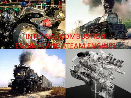 INTERNAL COMBUSTION ENGINES AND STEAM ENGINES