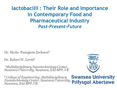 Lactobacilli : Their Role and Importance in Contemporary Food and Pharmaceutical Industry Past-Present-Future Dr. Myrto -Panagiota Zacharof ¹ Dr. Robert.