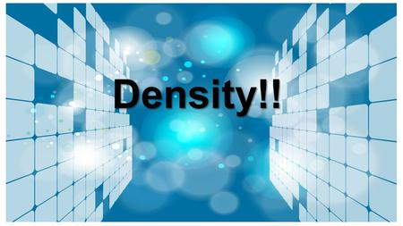 Density!!. What is density? Great question Amanda! Density is the mass (the amount of matter in an object) per unit volume (the amount of space an object.