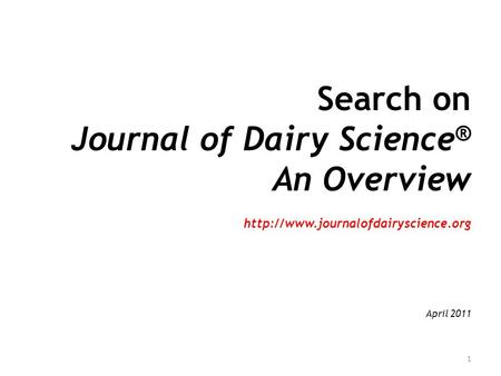Search on Journal of Dairy Science ® An Overview  April 2011 1.