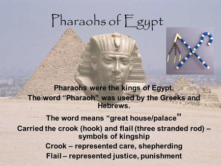 Pharaohs of Egypt Pharaohs were the kings of Egypt.