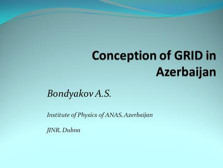 Bondyakov A.S. Institute of Physics of ANAS, Azerbaijan JINR, Dubna.