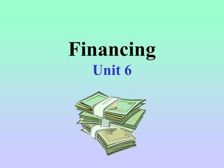 Financing Unit 6. Unit 6 Vocabulary 30-Day Accounts Asset Balance Sheet Budget Accounts Cash Flow Statement Collateral Credit Credit Union Debt Capital.