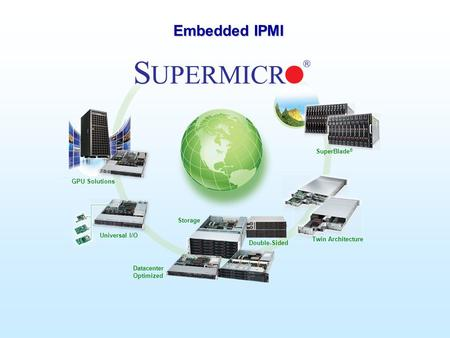 Supermicro © 2009 GPU Solutions Universal I/O Double-Sided Datacenter Optimized Twin Architecture SuperBlade ® Storage Embedded IPMI.
