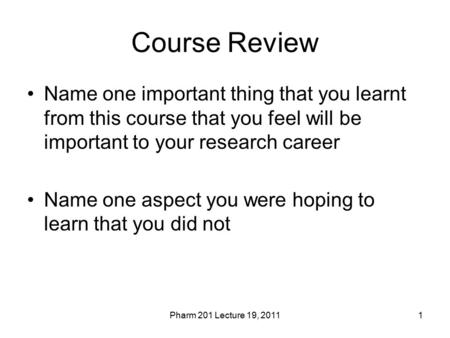 Course Review Name one important thing that you learnt from this course that you feel will be important to your research career Name one aspect you were.