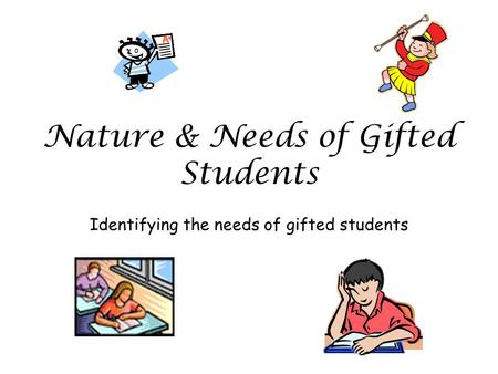 Nature & Needs of Gifted Students