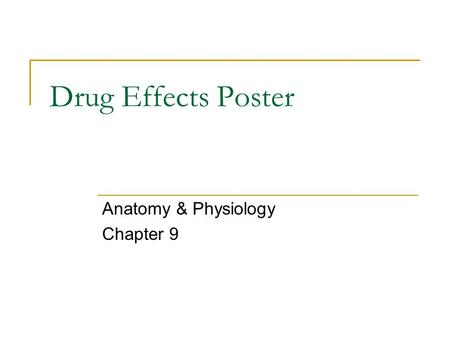 Drug Effects Poster Anatomy & Physiology Chapter 9.