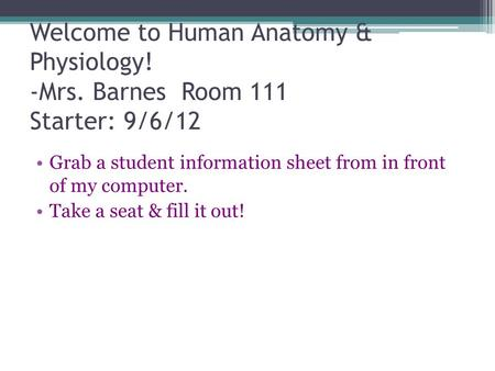 Welcome to Human Anatomy & Physiology. -Mrs
