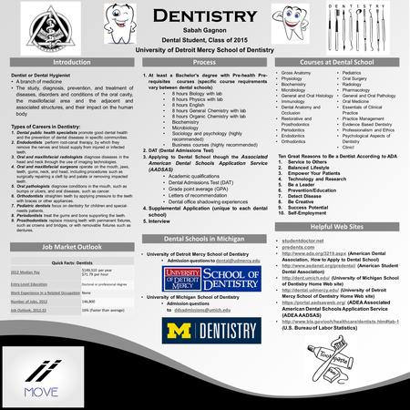 Dentist or Dental Hygienist A branch of medicine The study, diagnosis, prevention, and treatment of diseases, disorders and conditions of the oral cavity,