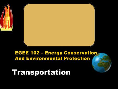 EGEE 102 – Energy Conservation And Environmental Protection Transportation.