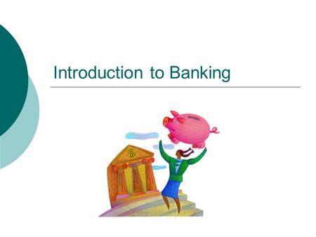 Introduction to Banking. Canadian Banking  Banks are businesses that sell services and make a profit  Money is made by charging and collecting interest.