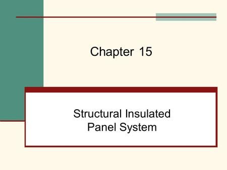 Structural Insulated Panel System Chapter 15. Mehta, Scarborough, and Armpriest : Building Construction: Principles, Materials, and Systems © 2008 Pearson.