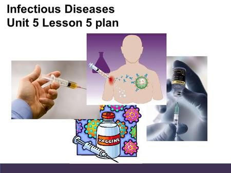 Infectious Diseases Unit 5 Lesson 5 plan.