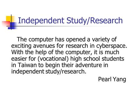 Independent Study/Research The computer has opened a variety of exciting avenues for research in cyberspace. With the help of the computer, it is much.
