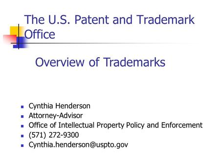 The U.S. Patent and Trademark Office Cynthia Henderson Attorney-Advisor Office of Intellectual Property Policy and Enforcement (571) 272-9300