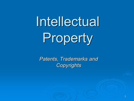 1 Intellectual Property Patents, Trademarks and Copyrights.