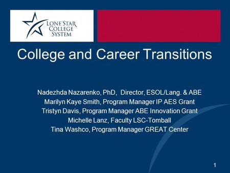 College and Career Transitions Nadezhda Nazarenko, PhD, Director, ESOL/Lang. & ABE Marilyn Kaye Smith, Program Manager IP AES Grant Tristyn Davis, Program.
