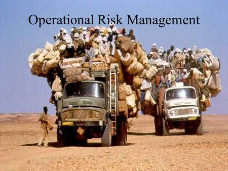 Operational Risk Management. References MCO 3500.27B Operational Risk Management FM 100-14 Risk Management OPNAVINST 3500.39B ORM.