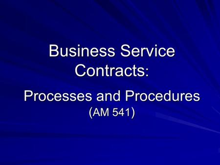 Business Service Contracts : Processes and Procedures ( AM 541 )