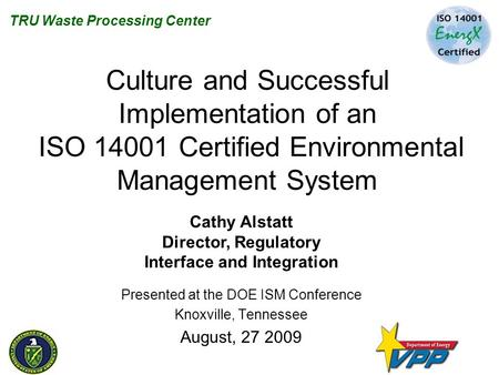TRU Waste Processing Center Culture and Successful Implementation of an ISO 14001 Certified Environmental Management System Presented at the DOE ISM Conference.