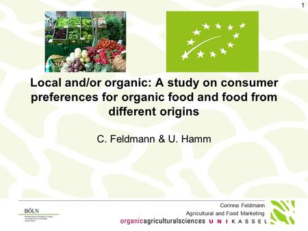 Corinna Feldmann Agricultural and Food Marketing Local and/or organic: A study on consumer preferences for organic food and food from different origins.
