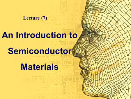 An Introduction to Semiconductor Materials Lecture (7)