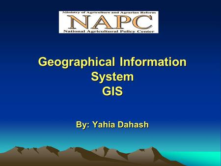 Geographical Information System GIS By: Yahia Dahash.