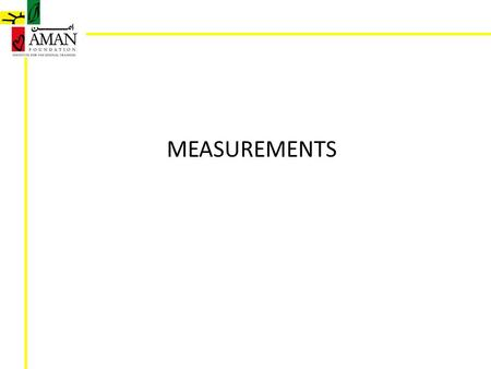 MEASUREMENTS. Lecture # 1 MEASUREMENTS Why we do measurements? Measurements tell you if the part is worn or damaged Measurements tell you if the parts.