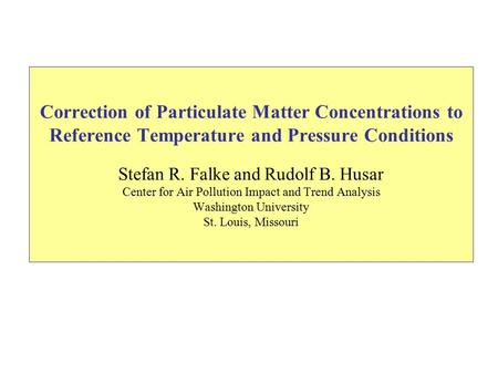 Correction of Particulate Matter Concentrations to Reference Temperature and Pressure Conditions Stefan R. Falke and Rudolf B. Husar Center for Air Pollution.
