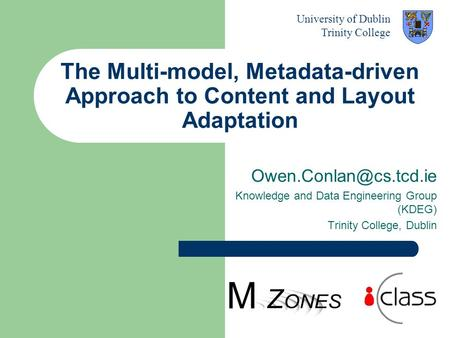 The Multi-model, Metadata-driven Approach to Content and Layout Adaptation Knowledge and Data Engineering Group (KDEG) Trinity College,