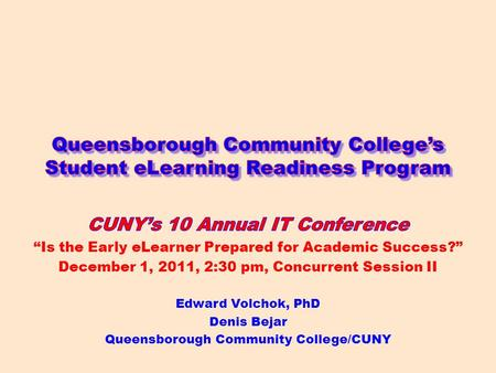 Agenda Demonstrate the Queensborough Community College Student eLearning Readiness Program 1 : Queensborough Community College.