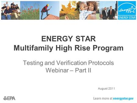 ENERGY STAR Multifamily High Rise Program Testing and Verification Protocols Webinar – Part II August 2011.