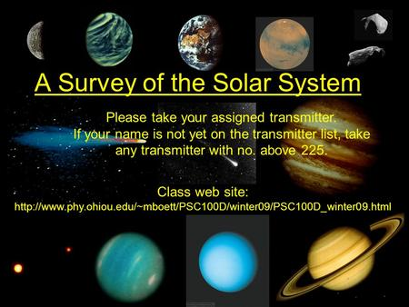 A Survey of the Solar System Class web site:  Please take your assigned transmitter.