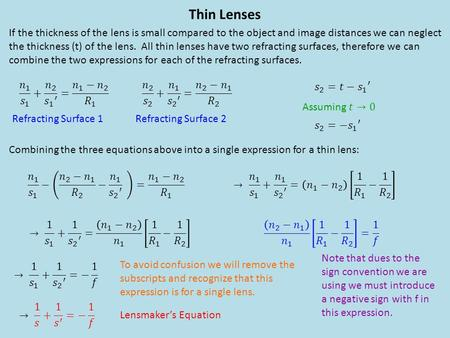 Thin Lenses If the thickness of the lens is small compared to the object and image distances we can neglect the thickness (t) of the lens. All thin lenses.