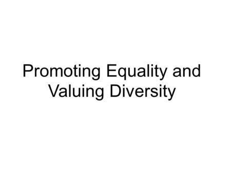 Promoting Equality and Valuing Diversity