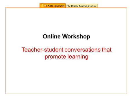 Online Workshop Teacher-student conversations that promote learning.