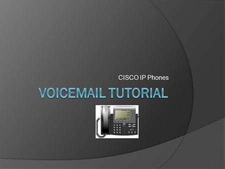 CISCO IP Phones. To Initially Set up Voicemail 1. From an IP phone within the system, dial the last 4 digits of your voice mail number. For example, if.