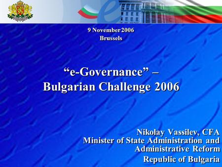 Nikolay Vassilev, CFA Minister of State Administration and Administrative Reform Republic of Bulgaria Nikolay Vassilev, CFA Minister of State Administration.