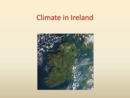 Climate in Ireland. Ireland has an oceanic climate which is mainly determined by the Atlantic Ocean which lies to the west coast of the island. Due to.
