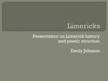 Presentation on Limerick history and poetic structure Emily Johnson.