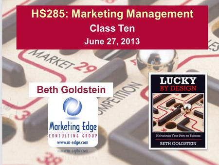 HS285: Marketing Management Class Ten June 27, 2013 Beth Goldstein.