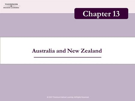 Australia and New Zealand © 2007 Thomson Delmar Learning. All Rights Reserved. Chapter 13.