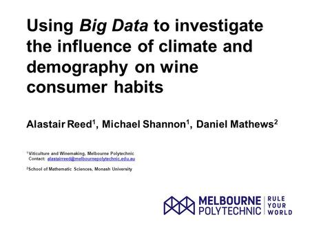 Using Big Data to investigate the influence of climate and demography on wine consumer habits Alastair Reed 1, Michael Shannon 1, Daniel Mathews 2 1 Viticulture.