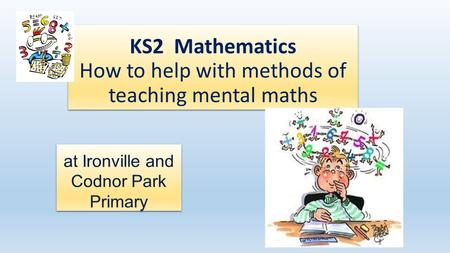 KS2 Mathematics How to help with methods of teaching mental maths