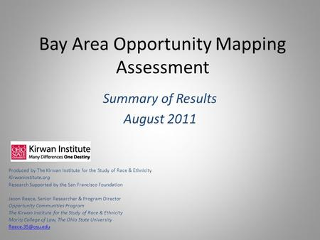 Bay Area Opportunity Mapping Assessment Summary of Results August 2011 Produced by The Kirwan Institute for the Study of Race & Ethnicity Kirwaninstitute.org.