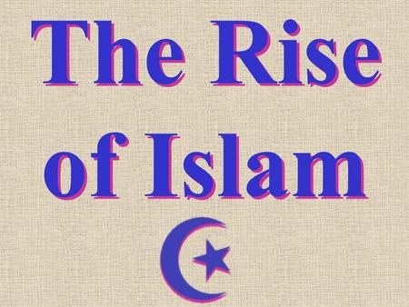 The Rise of Islam 1. Muhammad born 570 A.D. 2. Orphaned at age 8 3. Married at 25 to wealthy older widow 4. Successful caravan trader 5. Had vision of.