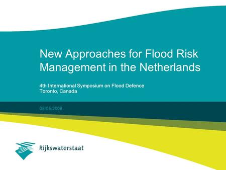 08/05/2008 New Approaches for Flood Risk Management in the Netherlands 4th International Symposium on Flood Defence Toronto, Canada.